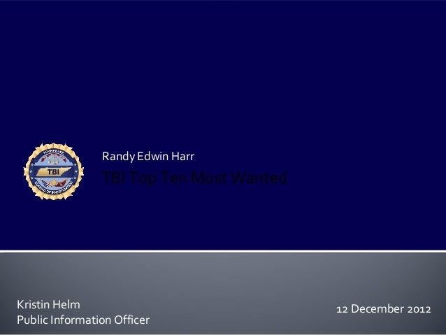 Randy Edwin Harr                TBI Top Ten Most WantedKristin Helm                              12 December 2012Public In...