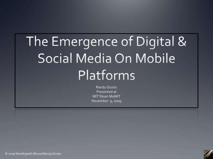 The Emergence of Digital & Social Media On Mobile  Platforms<br />Randy Giusto<br />Presented at <br />MIT Sloan MoMIT<br ...