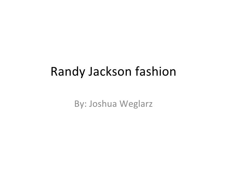 Randy Jackson fashion By: Joshua Weglarz