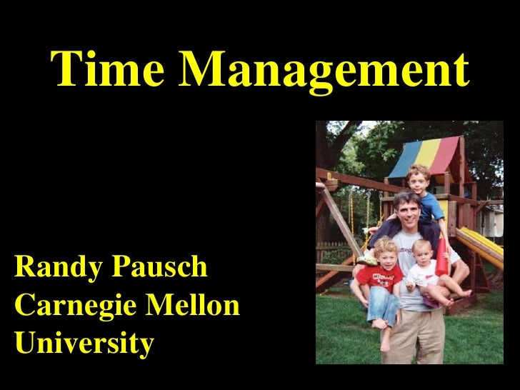 Time ManagementRandy PauschCarnegie MellonUniversity