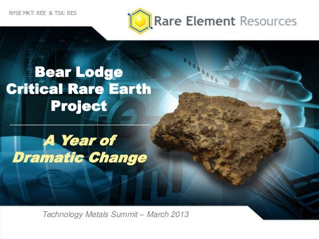 1NYSE MKT: REE & TSX: RESBear LodgeCritical Rare EarthProjectTechnology Metals Summit – March 2013A Year ofDramatic Change