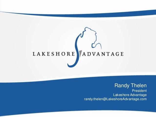 Randy Thelen                            President                 Lakeshore Advantagerandy.thelen@LakeshoreAdvantage.com