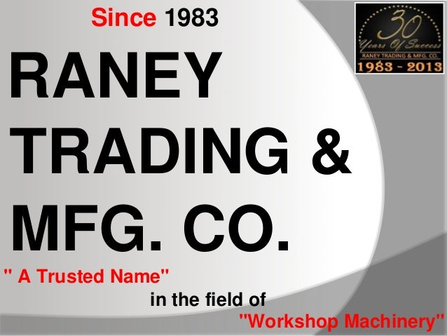 """Since 1983  RANEY TRADING & MFG. CO. """" A Trusted Name"""" in the field of """"Workshop Machinery"""""""