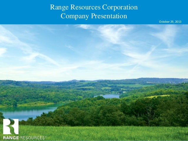 Range Resources Corporation Company Presentation October 29, 2013