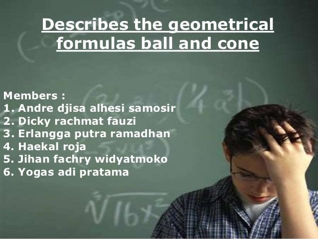 Describes the geometrical       formulas ball and coneMembers :1. Andre djisa alhesi samosir2. Dicky rachmat fauzi3. Erlan...
