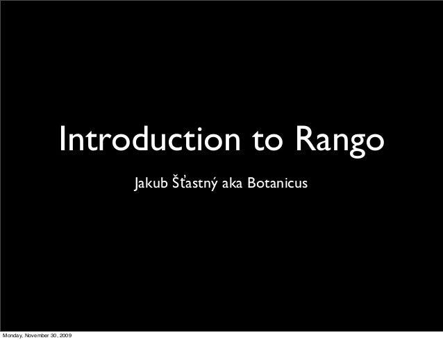 Introduction to Rango Jakub Šťastný aka Botanicus Monday, November 30, 2009