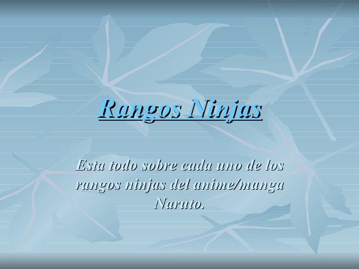 Rangos Ninjas Esta todo sobre cada uno de los rangos ninjas del anime/manga Naruto.