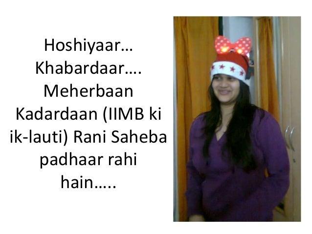 Hoshiyaar… Khabardaar…. Meherbaan Kadardaan (IIMB ki ik-lauti) Rani Saheba padhaar rahi hain…..