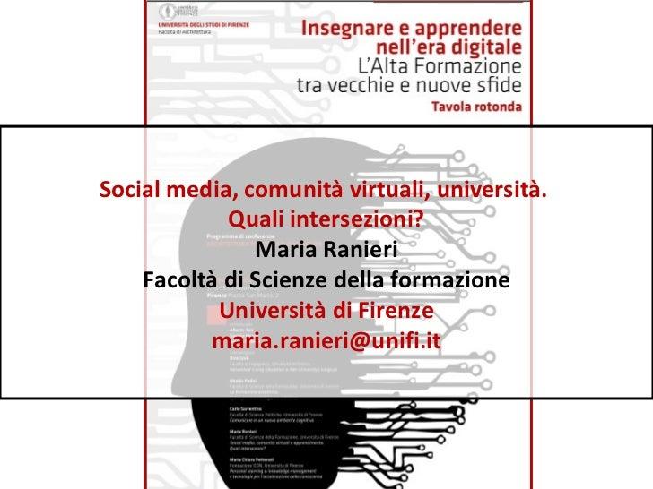 Social media, comunità virtuali, università.  Quali intersezioni? Maria Ranieri Facoltà di Scienze della formazione Univer...