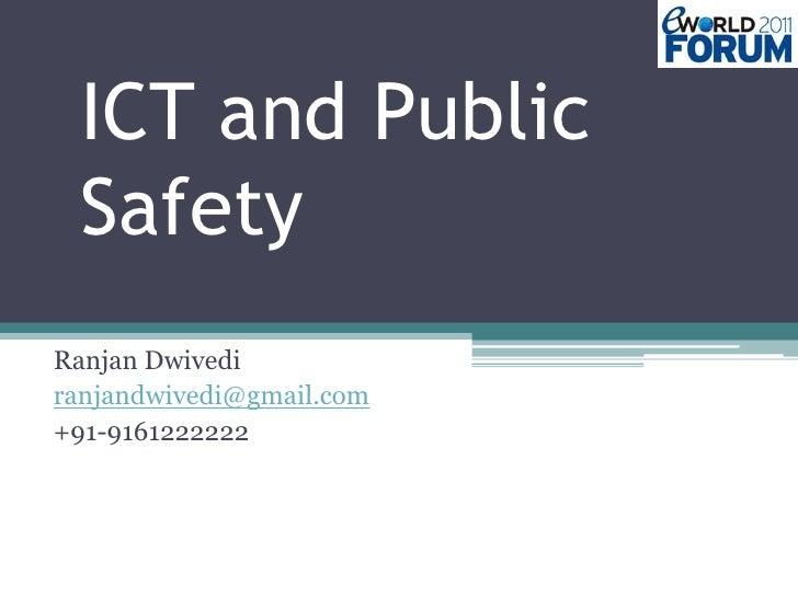 ICT and Public Safety<br />RanjanDwivedi<br />ranjandwivedi@gmail.com<br />+91-9161222222<br />