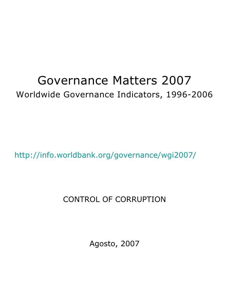 <ul><li>Governance Matters 2007 </li></ul><ul><li>Worldwide Governance Indicators, 1996-2006 </li></ul><ul><li>http://info...