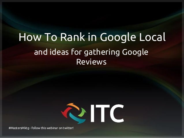 How To Rank in Google Local and ideas for gathering Google Reviews #MastersMktg - follow this webinar on twitter!