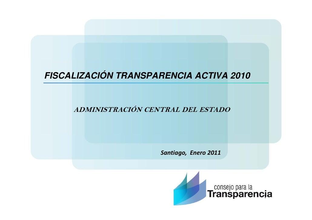 FISCALIZACIÓN TRANSPARENCIA ACTIVA 2010     ADMINISTRACIÓN CENTRAL DEL ESTADO                       Santiago, Enero2011 ...
