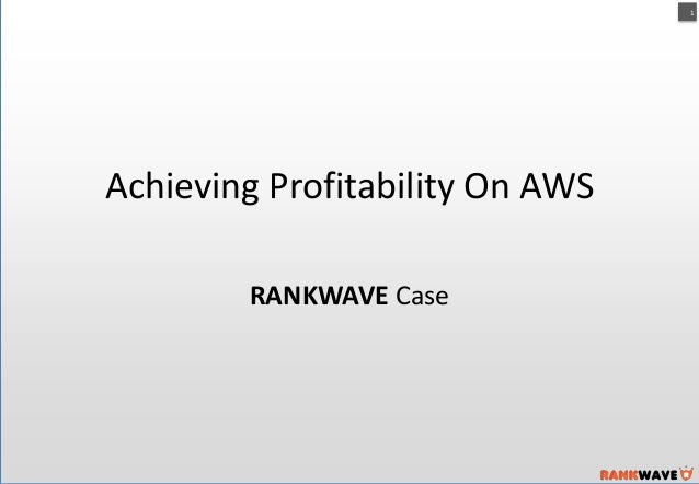 1  Achieving Profitability On AWS RANKWAVE Case