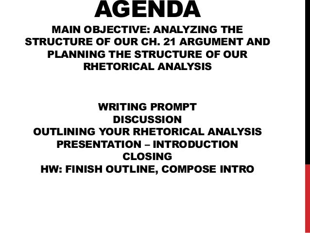 AGENDA  MAIN OBJECTIVE: ANALYZING THE STRUCTURE OF OUR CH. 21 ARGUMENT AND PLANNING THE STRUCTURE OF OUR RHETORICAL ANALYS...