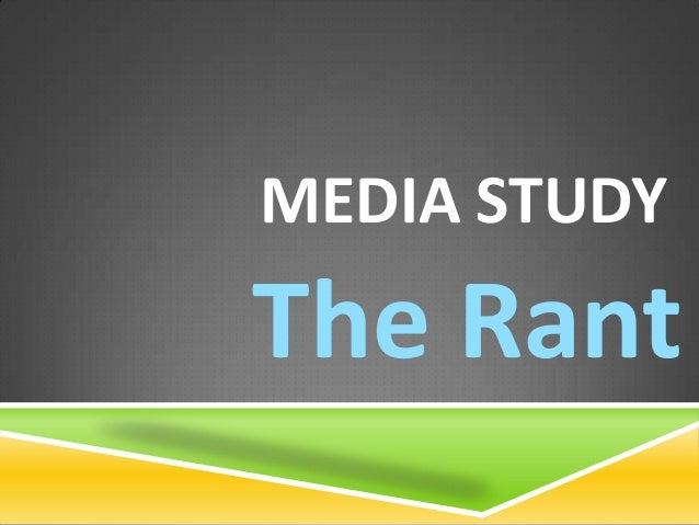 MEDIA STUDY  The Rant
