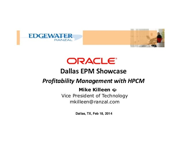 Dallas EPM Showcase Profitability Management with HPCM Mike Killeen Vice President of Technology mkilleen@ranzal.com Dalla...