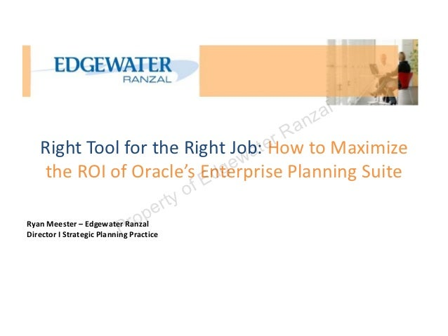 Right Tool for the Right Job: How to Maximize the ROI of Oracle's Enterprise Planning Suite