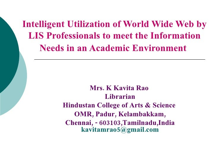 Intelligent Utilization of WWW by LIS Professionals to the meet information needs in an academic environment