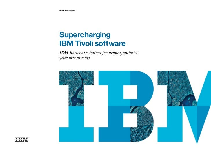Supercharging IBM Tivoli software - IBM Rational solutions for helping optimize your investments