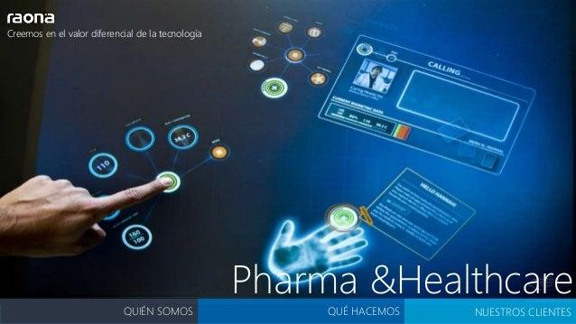 QUÉ HACEMOS NUESTROS CLIENTESQUIÉN SOMOS Pharma &Healthcare Creemos en el valor diferencial de la tecnología