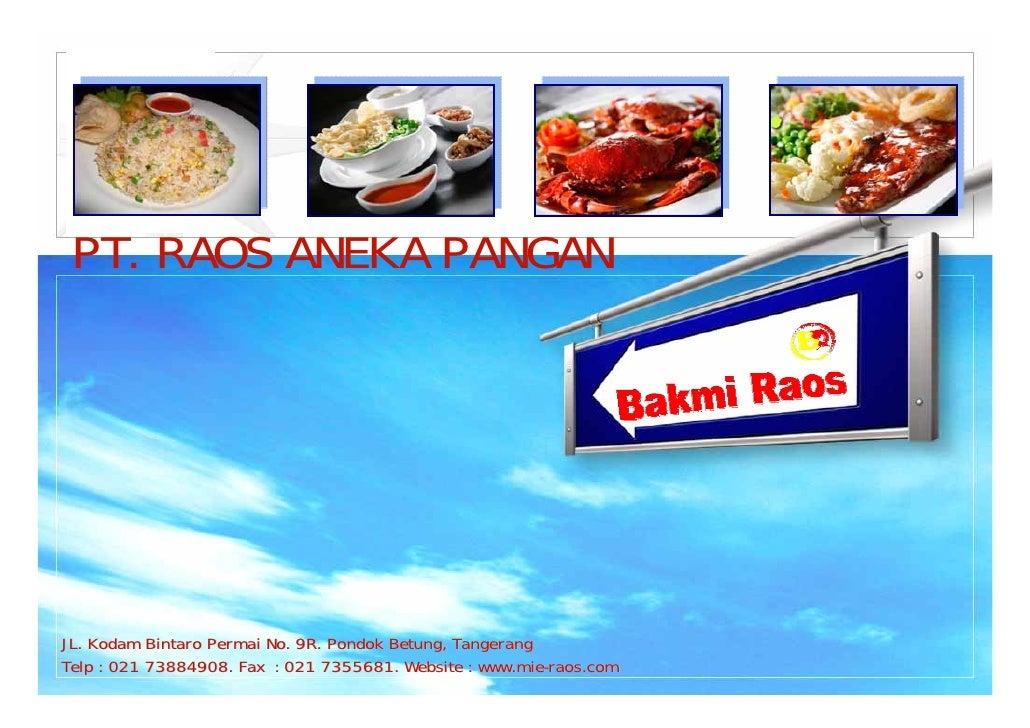PT. RAOS ANEKA PANGAN     JL. Kodam Bintaro Permai No. 9R. Pondok Betung, Tangerang Telp : 021 73884908. Fax : 021 7355681...
