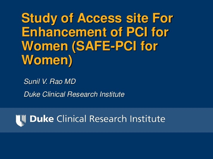 Study of Access site ForEnhancement of PCI forWomen (SAFE-PCI forWomen)Sunil V. Rao MDDuke Clinical Research Institute