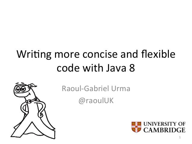Wri$ng  more  concise  and  flexible   code  with  Java  8   Raoul-‐Gabriel  Urma   @raoulUK   1 ...