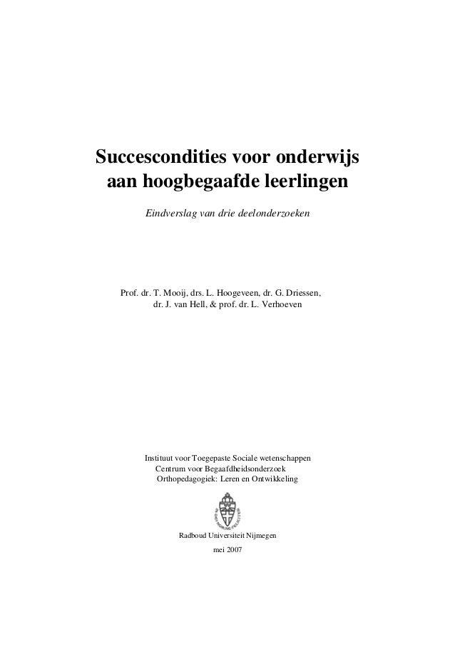 Succescondities voor onderwijs aan hoogbegaafde leerlingen Eindverslag van drie deelonderzoeken  Prof. dr. T. Mooij, drs. ...