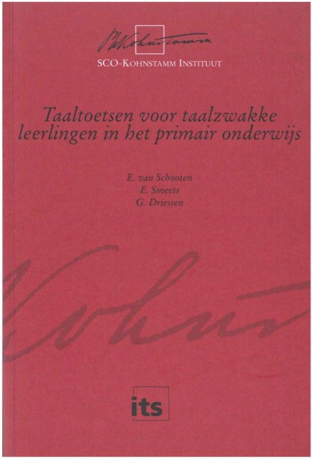 Taaltoetsen voor taalzwakke leerlingen in het primair onderwijs E. van Schooten1 E. Smeets2 G. Driessen2 1 SCO-Kohnstamm I...