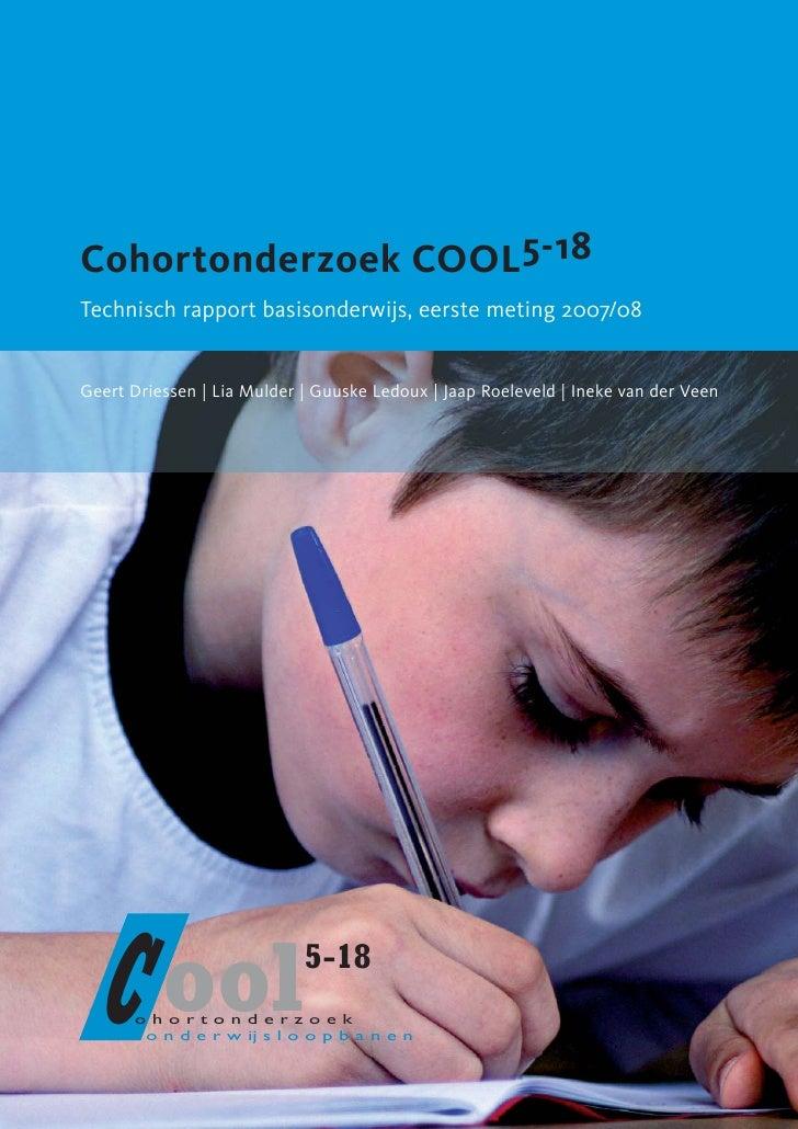 Cohortonderzoek COOL5-18Technisch rapport basisonderwijs, eerste meting 2007/08Geert Driessen | Lia Mulder | Guuske Ledoux...