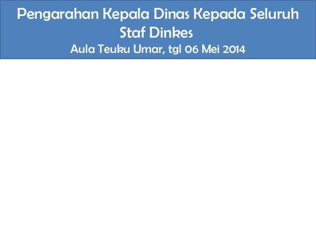 Arahan Kadinkes kepada seluruh staf pada Aula Teuku Umar tgl 06 Mei 2014