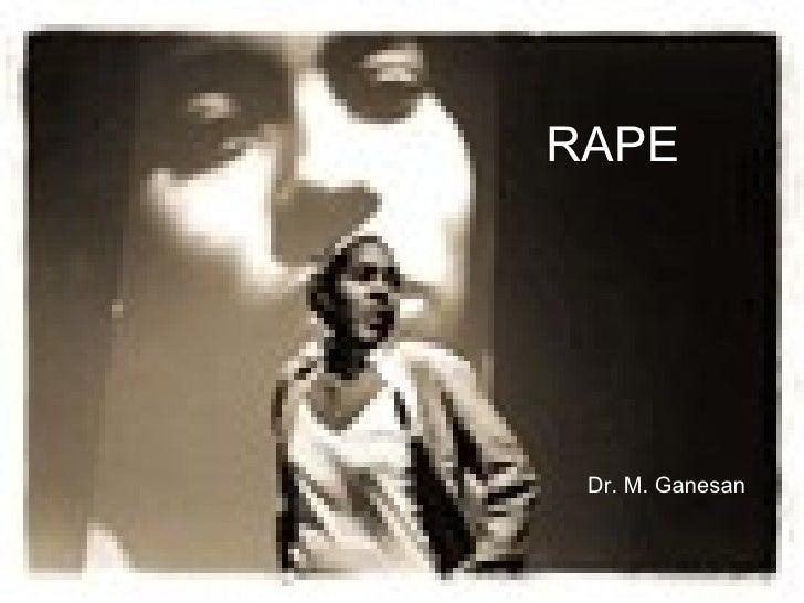 RAPE Dr. M. Ganesan