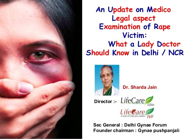 An Update on Medico Legal aspect Examination of Rape Victim: What a Lady Doctor Should Know in Delhi / NCR  Dr. Sharda Jai...