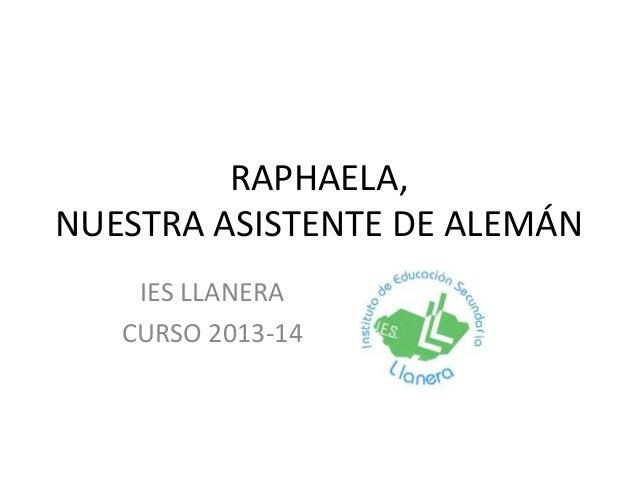 RAPHAELA, NUESTRA ASISTENTE DE ALEMÁN IES LLANERA CURSO 2013-14