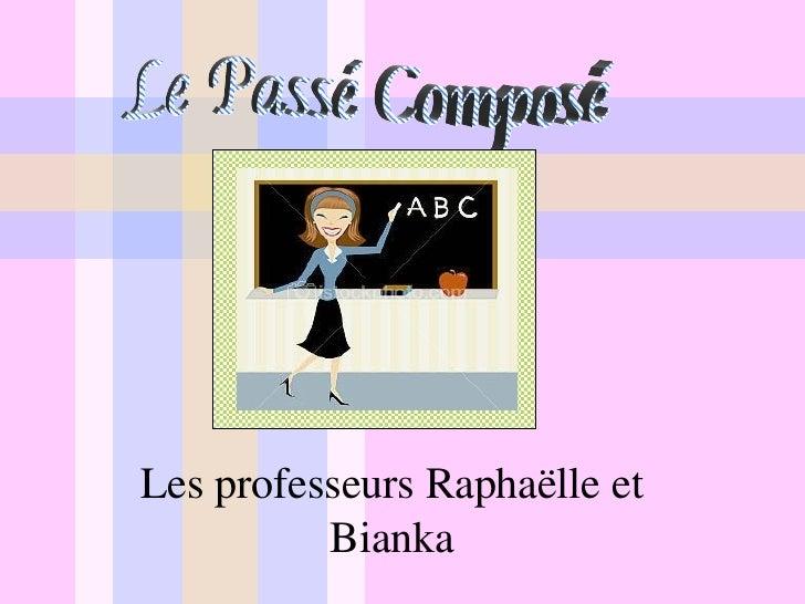 Le Passé Composé Les  professeurs Raphaëlle et Bianka