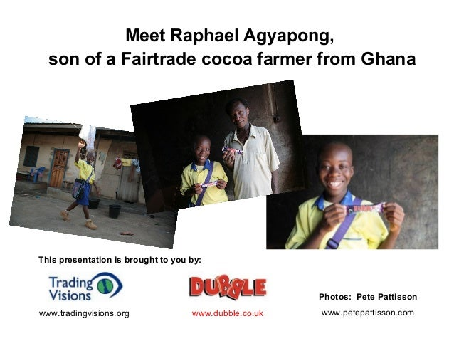 Meet Raphael Agyapong,son of a Fairtrade cocoa farmer from GhanaThis presentation is brought to you by:www.dubble.co.ukwww...