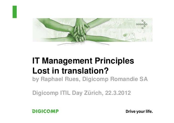 IT Management PrinciplesLost in translation?by Raphael Rues, Digicomp Romandie SADigicomp ITIL Day Zürich, 22.3.2012