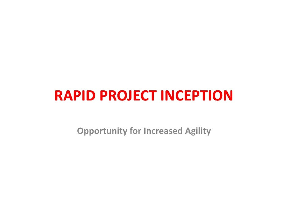 RAPID PROJECT INCEPTION    Opportunity for Increased Agility