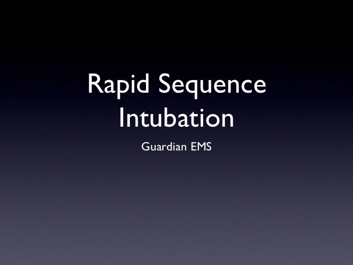 Rapid Sequence Intubation <ul><li>Guardian EMS </li></ul>