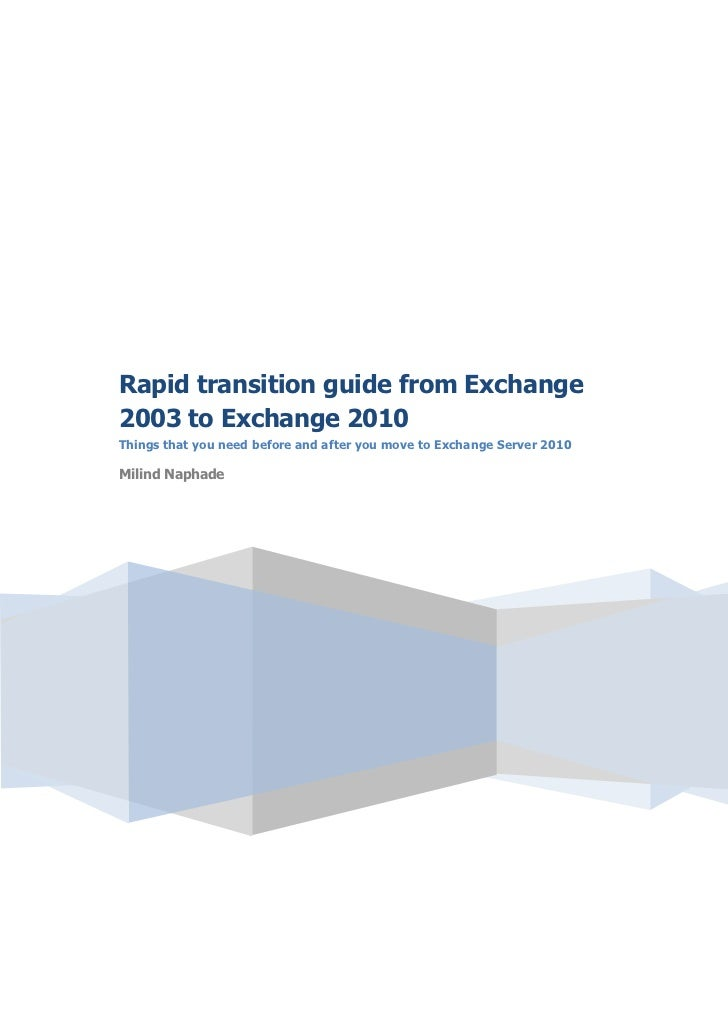 Rapid transition guide from Exchange2003 to Exchange 2010Things that you need before and after you move to Exchange Server...