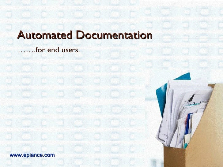 …… .for end users. Automated Documentation www.epiance.com