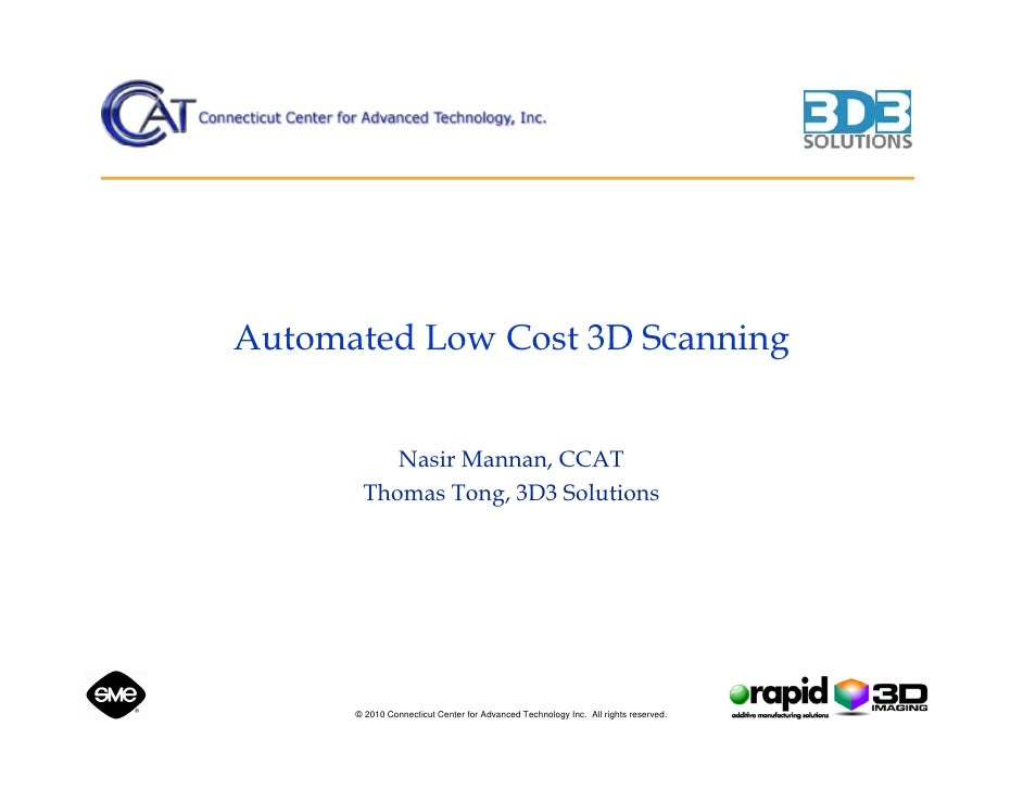 Automated Low Cost 3D Scanning             Nasir Mannan, CCAT        Thomas Tong, 3D3 Solutions           © 2010 Connectic...