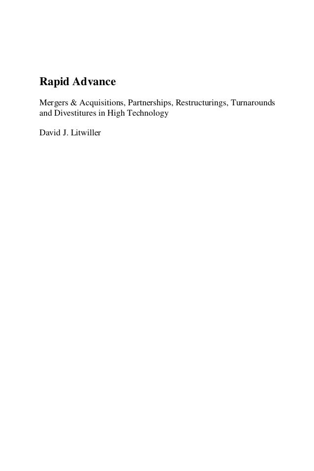 Rapid AdvanceMergers & Acquisitions, Partnerships, Restructurings, Turnaroundsand Divestitures in High TechnologyDavid J. ...