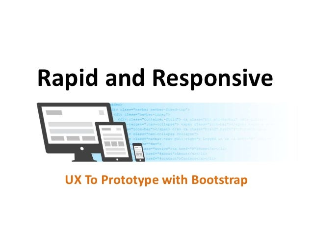 Rapid and Responsive - UX to Prototype with Bootstrap