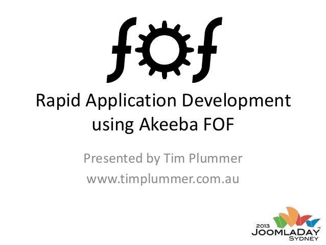 Rapid Application Development using Akeeba FOF Presented by Tim Plummer www.timplummer.com.au