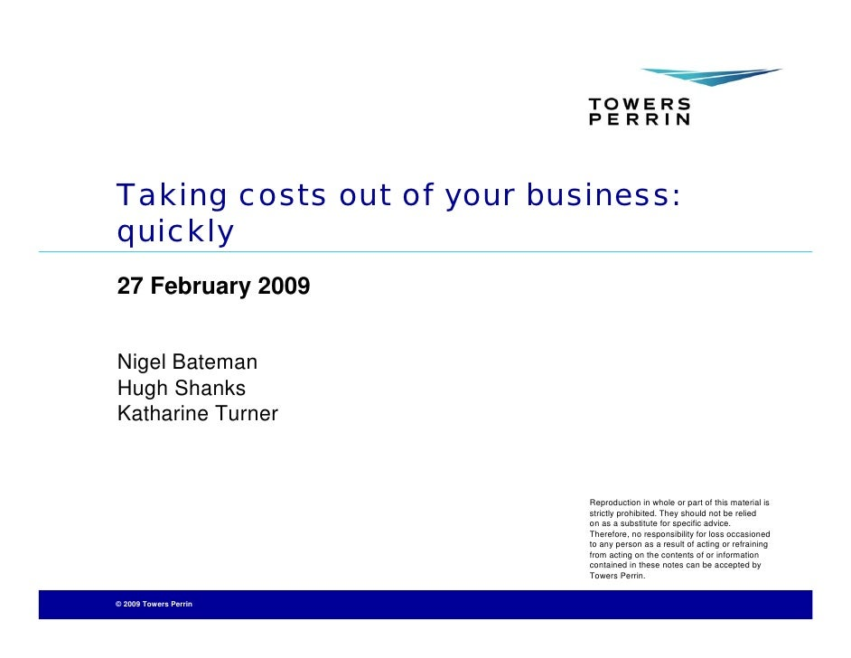 Taking costs out of your business: quickly 27 February 2009   Nigel Bateman Hugh Shanks Katharine Turner                  ...