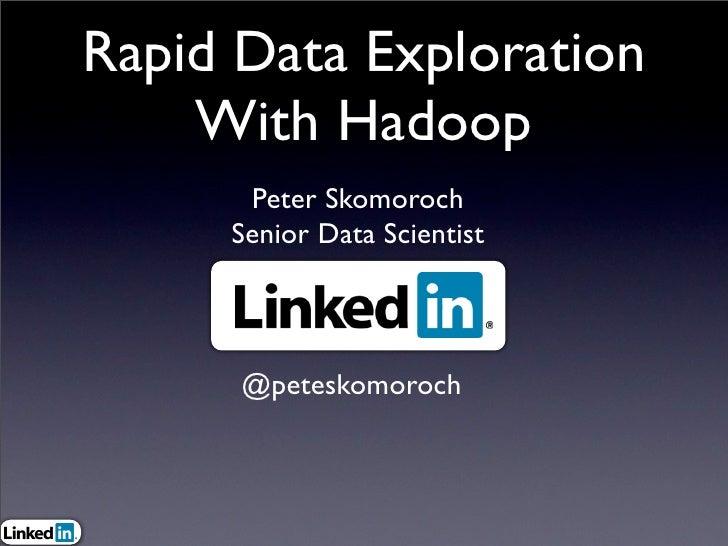 Rapid Data Exploration     With Hadoop       Peter Skomoroch      Senior Data Scientist           @peteskomoroch