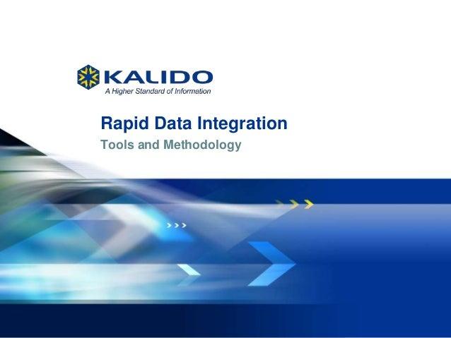 1 May 28, 2013© Kalido I Kalido Confidential I May 28, 2013Rapid Data IntegrationTools and Methodology