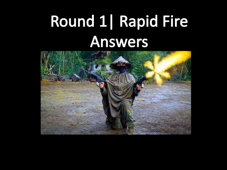 Rapid fire (with answers)